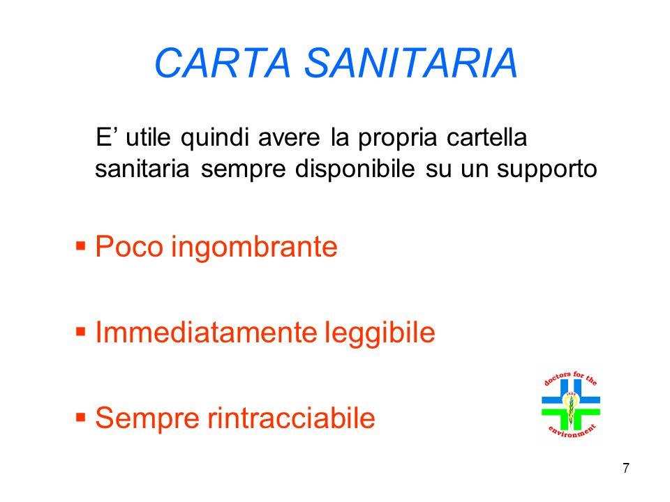 7 CARTA SANITARIA E utile quindi avere la propria cartella sanitaria sempre disponibile su un supporto Poco ingombrante Immediatamente leggibile Sempre rintracciabile