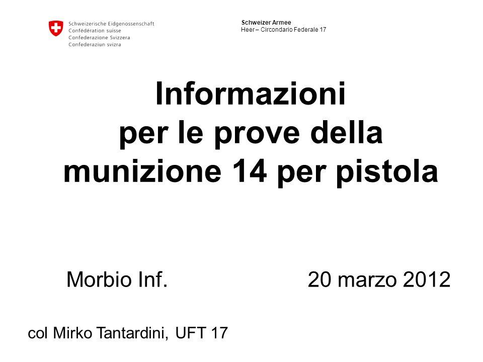 Schweizer Armee Heer – Circondario Federale 17 Informazioni per le prove della munizione 14 per pistola Morbio Inf. 20 marzo 2012 col Mirko Tantardini