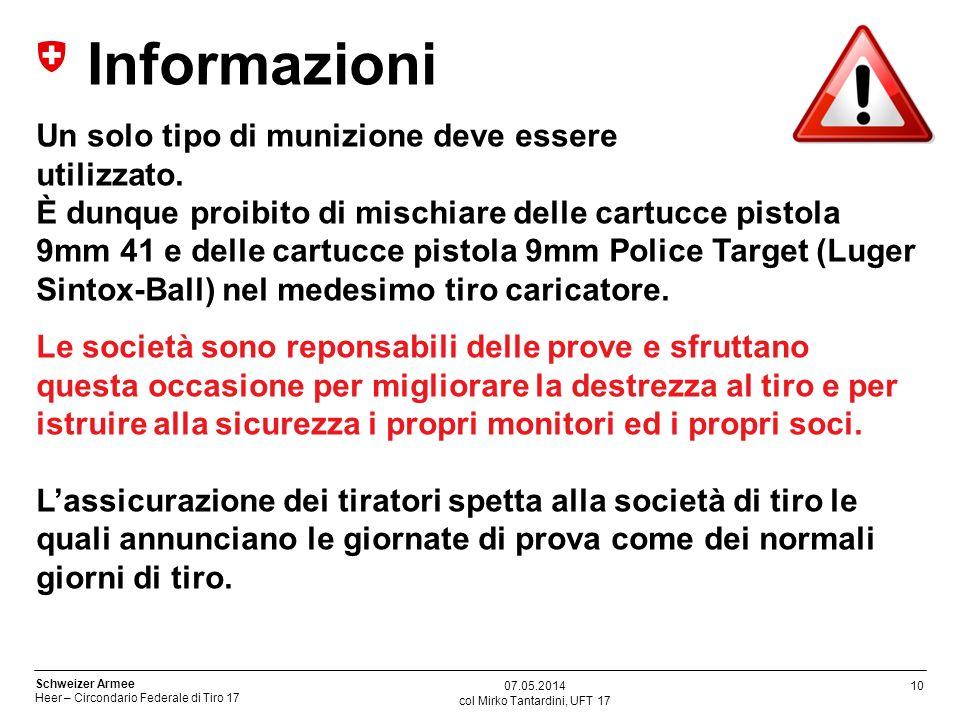 10 Schweizer Armee Heer – Circondario Federale di Tiro 17 col Mirko Tantardini, UFT 17 07.05.2014 Informazioni Un solo tipo di munizione deve essere u