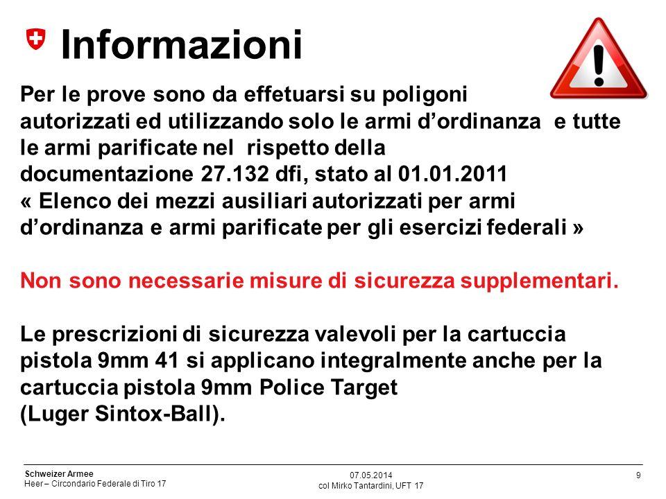 9 Schweizer Armee Heer – Circondario Federale di Tiro 17 col Mirko Tantardini, UFT 17 07.05.2014 Informazioni Per le prove sono da effetuarsi su polig