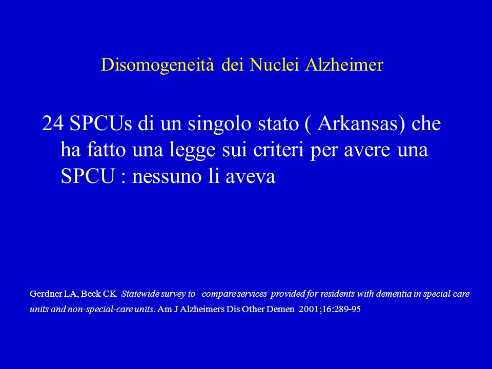Rapporto costo beneficio dei Nuclei Alzheimer: studio USA del 2005..We conclude that,……., benefits likely outweigh the costs of instituting dementia SCUs in VA nursing homes with a large number of cognitively impaired residents.