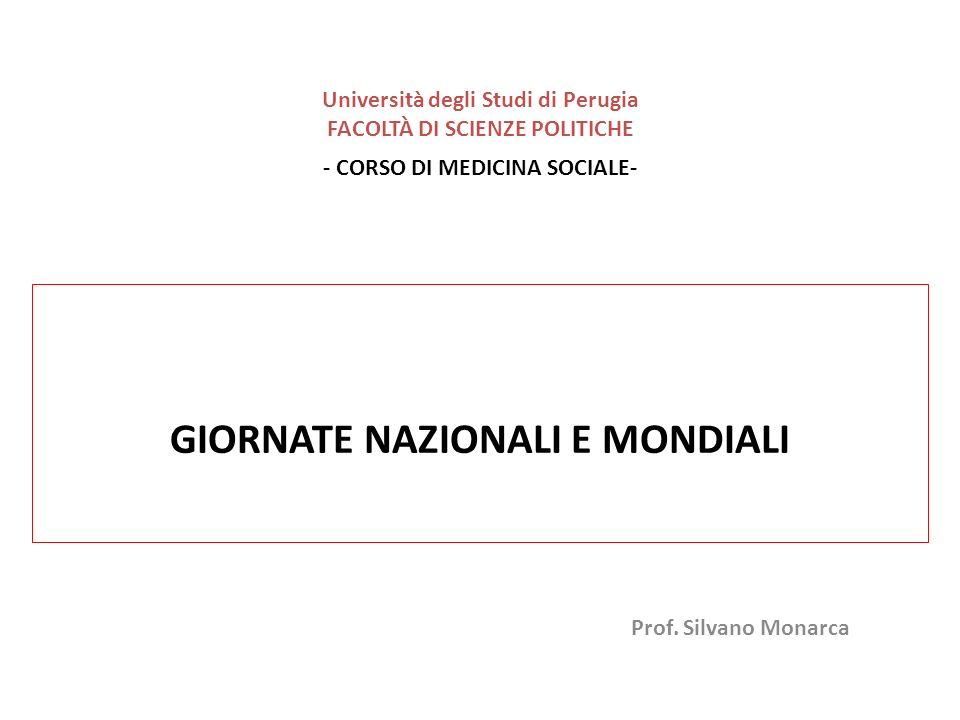 Prof. Silvano Monarca Università degli Studi di Perugia FACOLTÀ DI SCIENZE POLITICHE - CORSO DI MEDICINA SOCIALE- GIORNATE NAZIONALI E MONDIALI