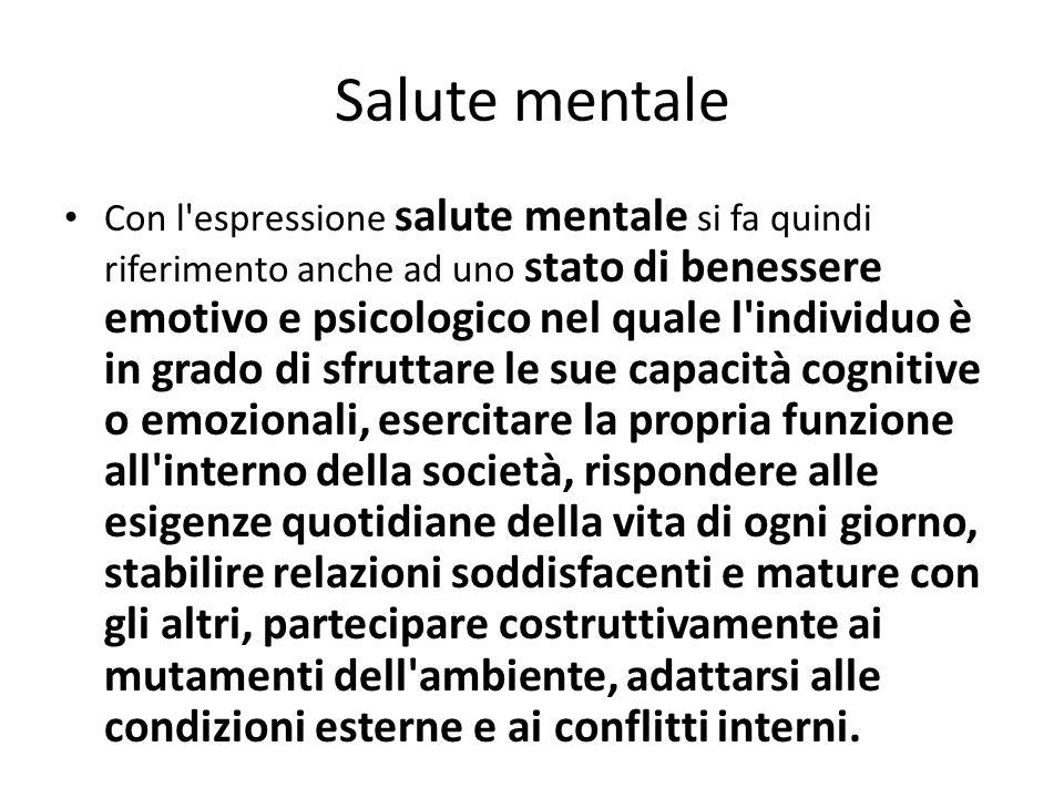 Salute mentale Con l'espressione salute mentale si fa quindi riferimento anche ad uno stato di benessere emotivo e psicologico nel quale l'individuo è