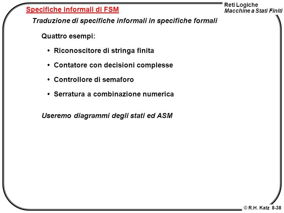 Reti Logiche Macchine a Stati Finiti © R.H. Katz 8-38 Specifiche informali di FSM Traduzione di specifiche informali in specifiche formali Quattro ese