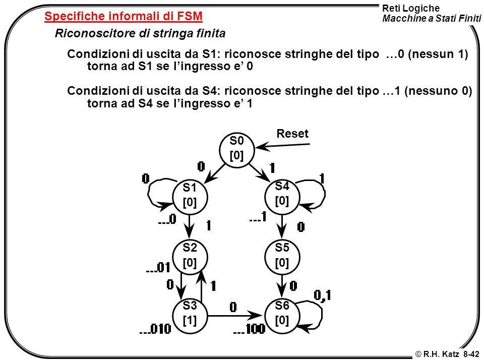Reti Logiche Macchine a Stati Finiti © R.H. Katz 8-42 Specifiche informali di FSM Riconoscitore di stringa finita Condizioni di uscita da S1: riconosc