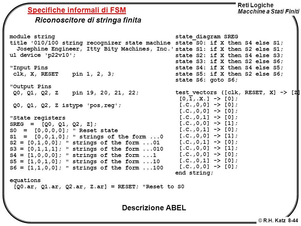 Reti Logiche Macchine a Stati Finiti © R.H. Katz 8-44 Specifiche informali di FSM Riconoscitore di stringa finita module string title '010/100 string