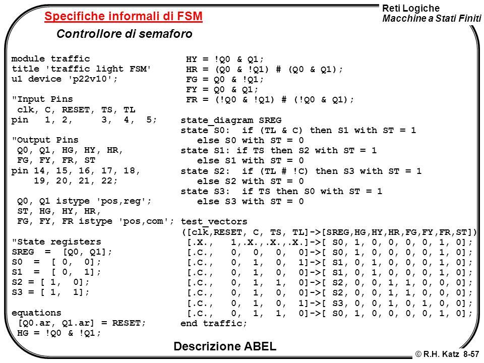 Reti Logiche Macchine a Stati Finiti © R.H. Katz 8-57 Specifiche informali di FSM Controllore di semaforo module traffic title 'traffic light FSM' u1