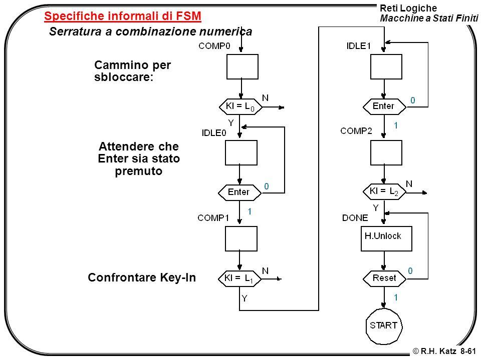 Reti Logiche Macchine a Stati Finiti © R.H. Katz 8-61 Specifiche informali di FSM Serratura a combinazione numerica Cammino per sbloccare: Attendere c