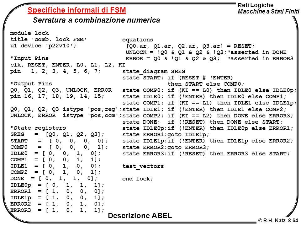 Reti Logiche Macchine a Stati Finiti © R.H. Katz 8-64 Specifiche informali di FSM Serratura a combinazione numerica module lock title 'comb. lock FSM'