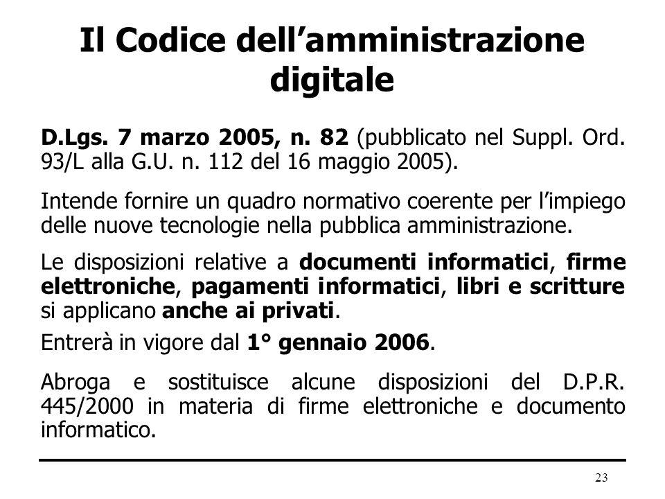 23 Il Codice dellamministrazione digitale D.Lgs. 7 marzo 2005, n. 82 (pubblicato nel Suppl. Ord. 93/L alla G.U. n. 112 del 16 maggio 2005). Intende fo