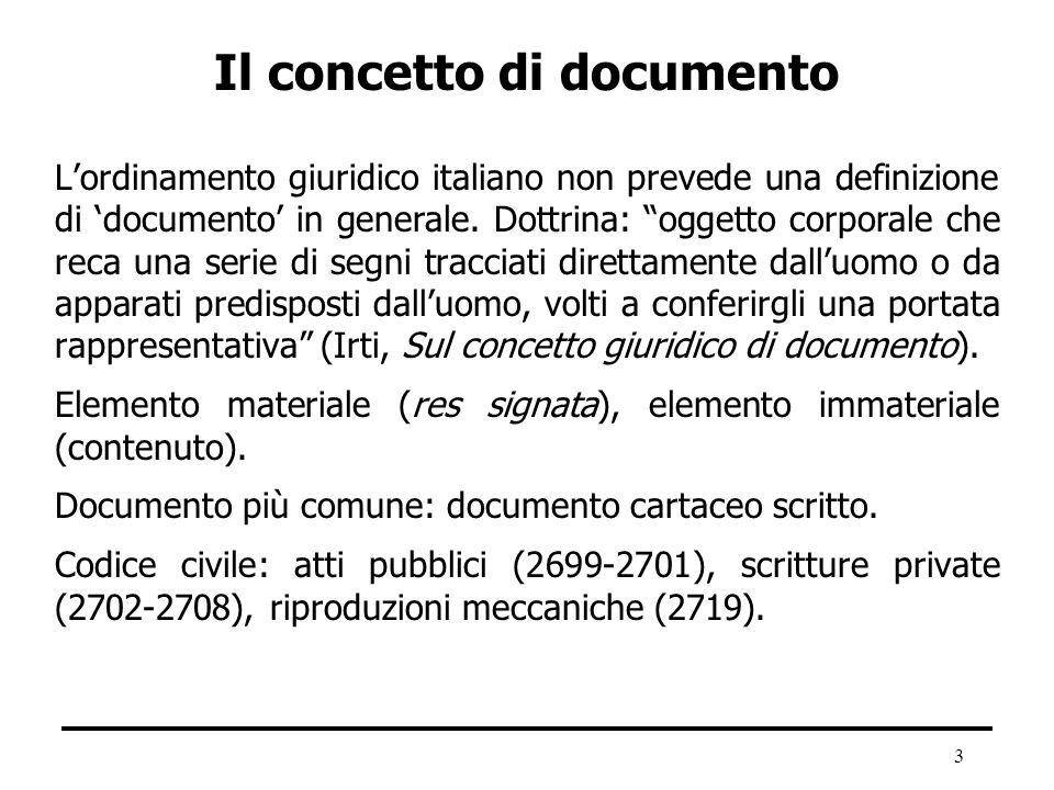 3 Il concetto di documento Lordinamento giuridico italiano non prevede una definizione di documento in generale. Dottrina: oggetto corporale che reca