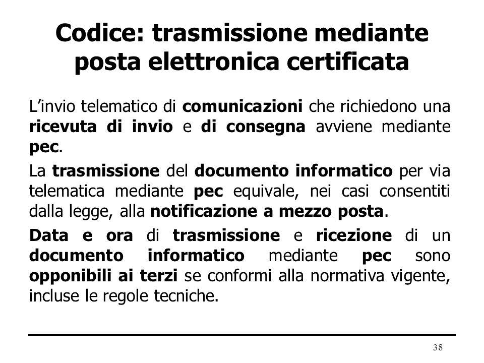 38 Codice: trasmissione mediante posta elettronica certificata Linvio telematico di comunicazioni che richiedono una ricevuta di invio e di consegna a