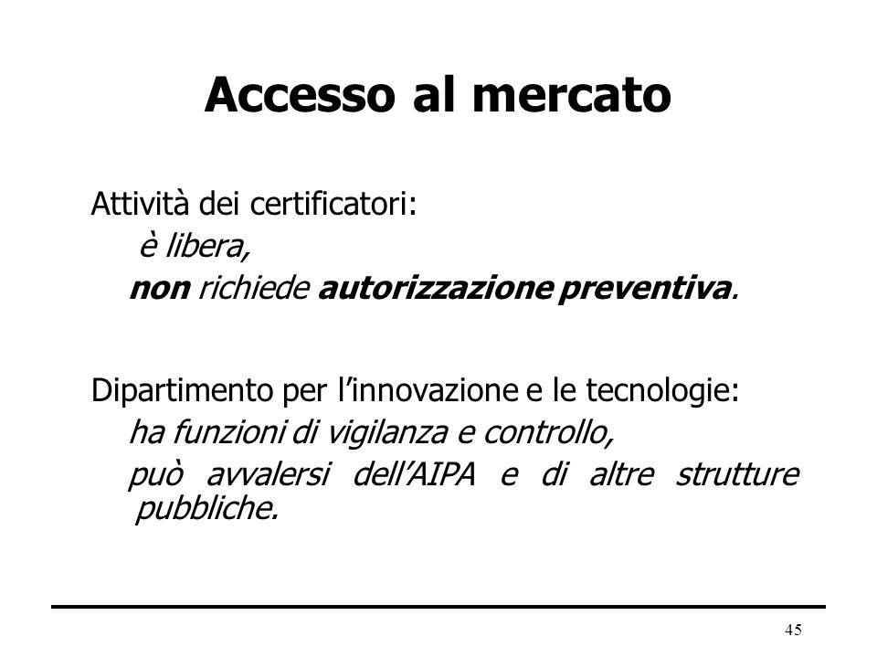 45 Accesso al mercato Attività dei certificatori: è libera, non richiede autorizzazione preventiva. Dipartimento per linnovazione e le tecnologie: ha
