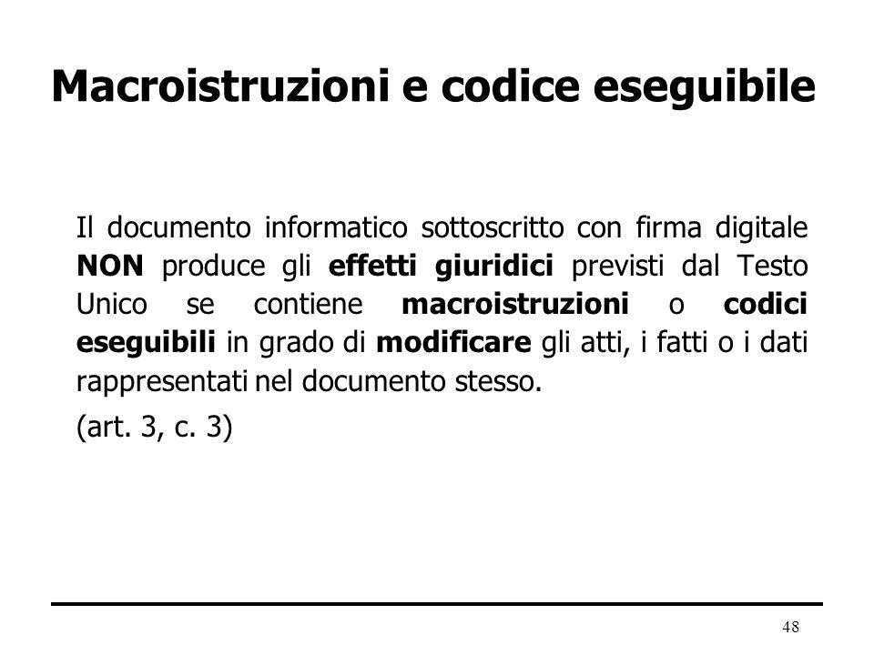 48 Macroistruzioni e codice eseguibile Il documento informatico sottoscritto con firma digitale NON produce gli effetti giuridici previsti dal Testo U
