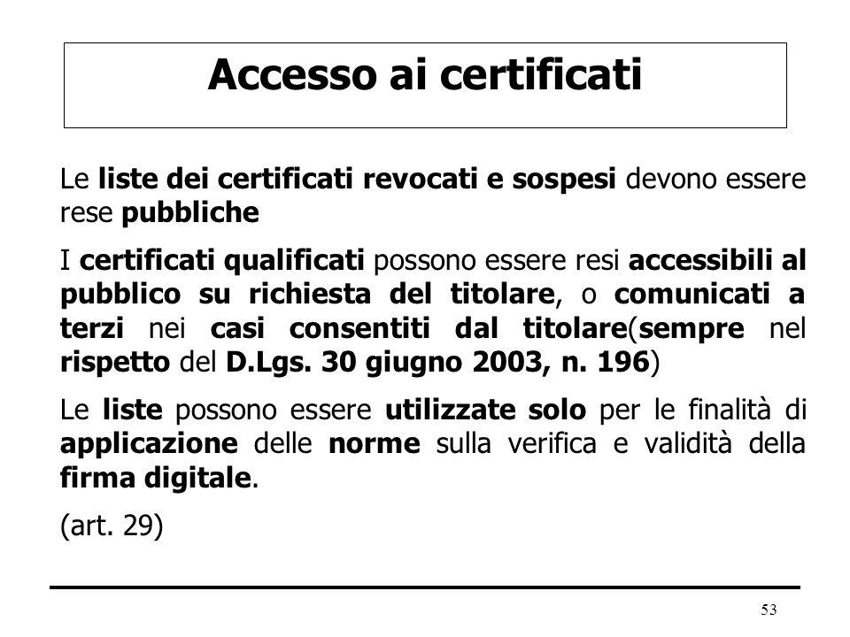 53 Accesso ai certificati Le liste dei certificati revocati e sospesi devono essere rese pubbliche I certificati qualificati possono essere resi acces