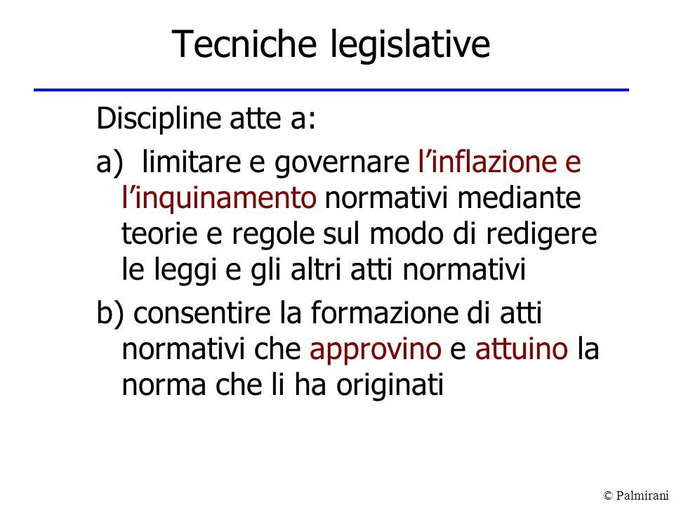© Palmirani Tecniche legislative Discipline atte a: a) limitare e governare linflazione e linquinamento normativi mediante teorie e regole sul modo di
