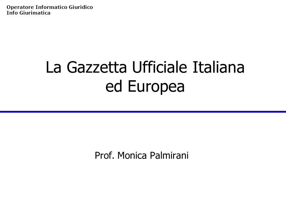 Operatore Informatico Giuridico Info Giurimatica La Gazzetta Ufficiale Italiana ed Europea Prof. Monica Palmirani