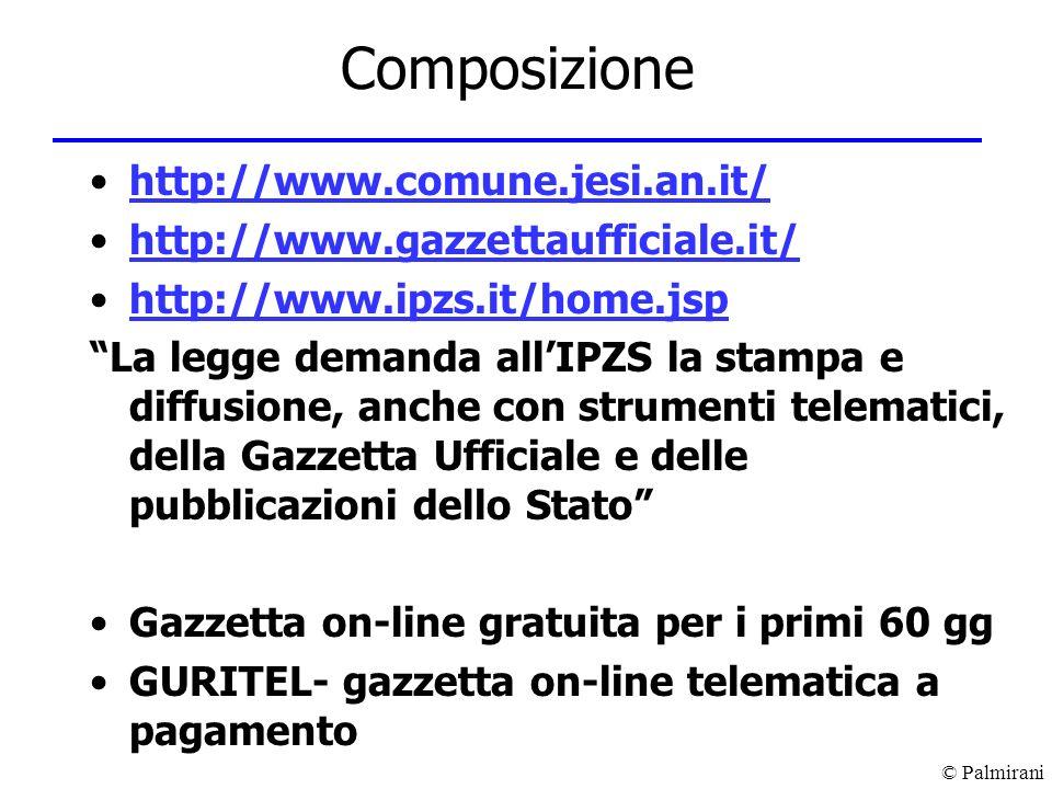 © Palmirani Composizione http://www.comune.jesi.an.it/ http://www.gazzettaufficiale.it/ http://www.ipzs.it/home.jsp La legge demanda allIPZS la stampa
