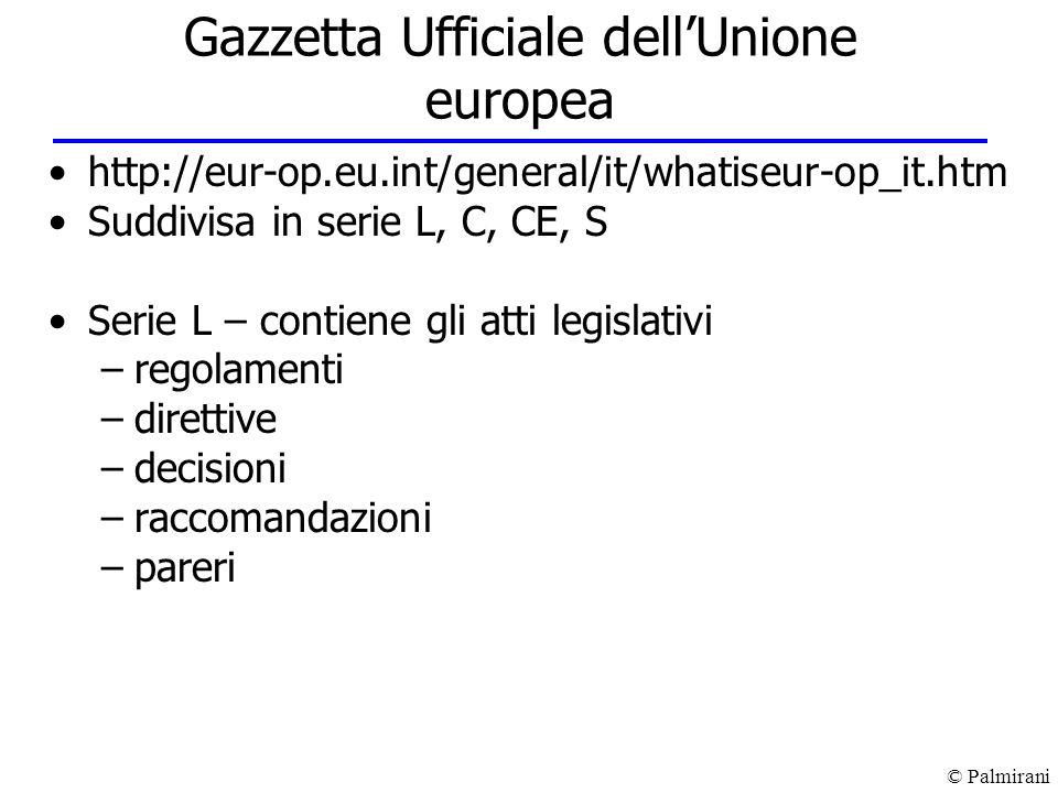 © Palmirani Gazzetta Ufficiale dellUnione europea http://eur-op.eu.int/general/it/whatiseur-op_it.htm Suddivisa in serie L, C, CE, S Serie L – contien