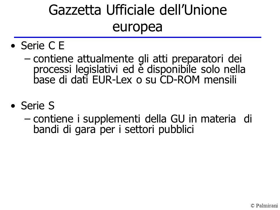 © Palmirani Gazzetta Ufficiale dellUnione europea Serie C E –contiene attualmente gli atti preparatori dei processi legislativi ed è disponibile solo