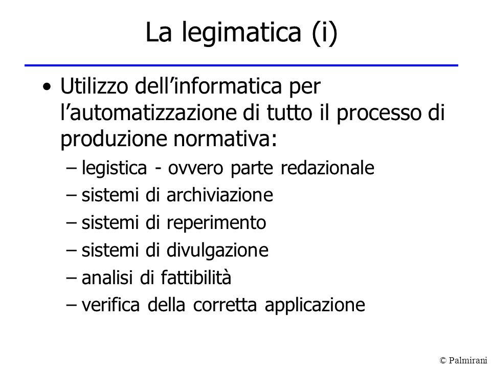 © Palmirani La legimatica (i) Utilizzo dellinformatica per lautomatizzazione di tutto il processo di produzione normativa: –legistica - ovvero parte r