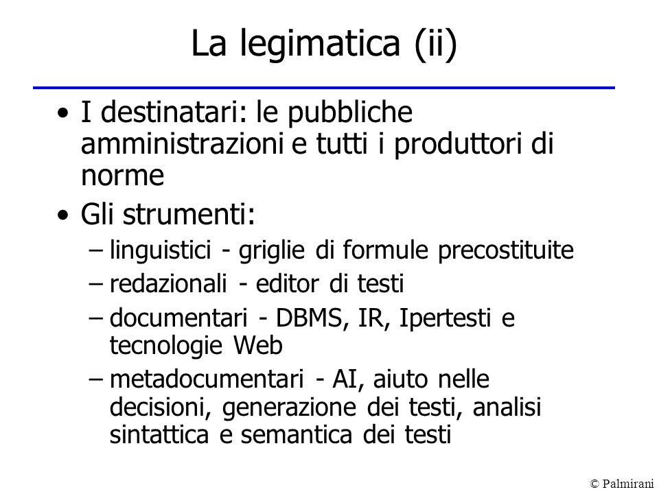 © Palmirani La legimatica (ii) I destinatari: le pubbliche amministrazioni e tutti i produttori di norme Gli strumenti: –linguistici - griglie di form