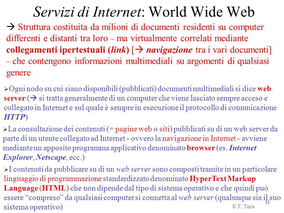 33 Servizi di Internet: World Wide Web Struttura costituita da milioni di documenti residenti su computer differenti e distanti tra loro – ma virtualm