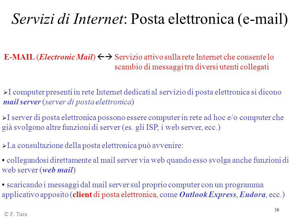 36 Servizi di Internet: Posta elettronica (e-mail) E-MAIL (Electronic Mail) Servizio attivo sulla rete Internet che consente lo scambio di messaggi tr