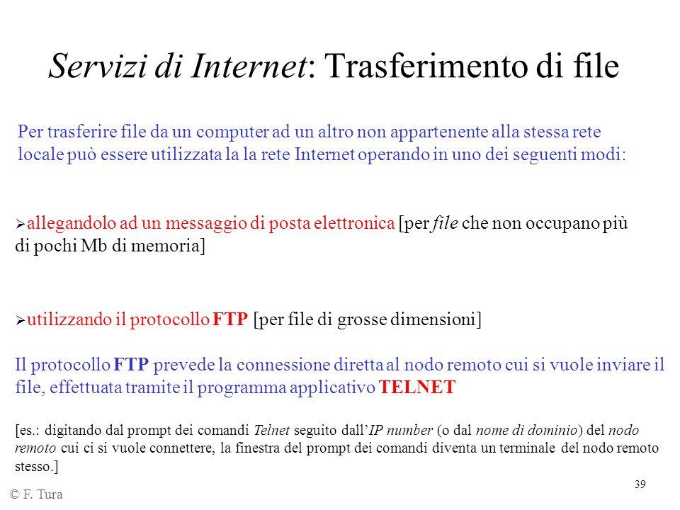 39 Servizi di Internet: Trasferimento di file Per trasferire file da un computer ad un altro non appartenente alla stessa rete locale può essere utili