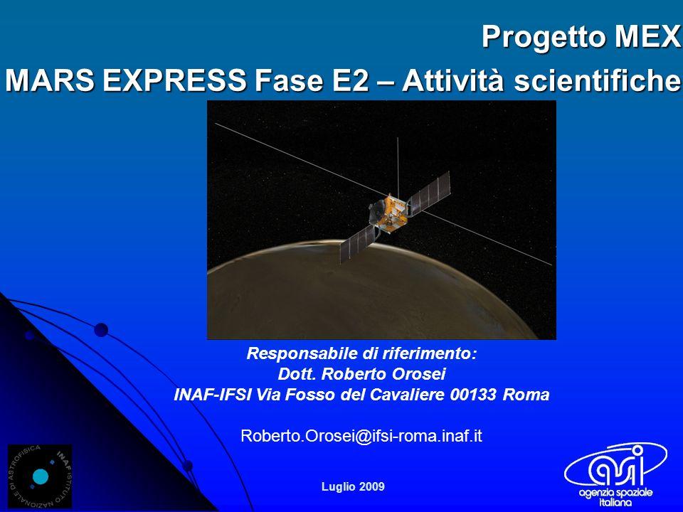Progetto MEX MARS EXPRESS Fase E2 – Attività scientifiche Luglio 2009 Responsabile di riferimento: Dott.