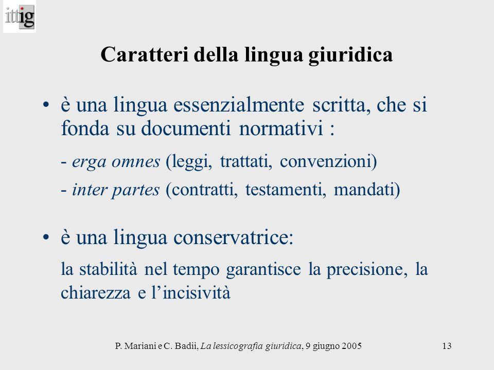 P. Mariani e C. Badii, La lessicografia giuridica, 9 giugno 200513 Caratteri della lingua giuridica è una lingua essenzialmente scritta, che si fonda