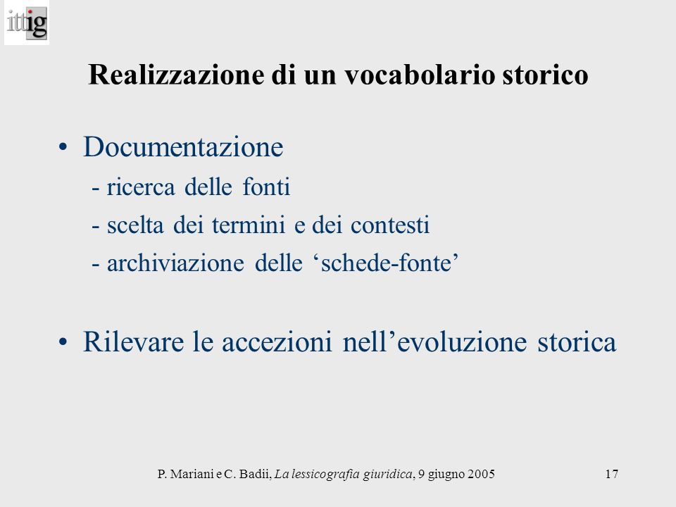 P. Mariani e C. Badii, La lessicografia giuridica, 9 giugno 200517 Realizzazione di un vocabolario storico Documentazione - ricerca delle fonti - scel