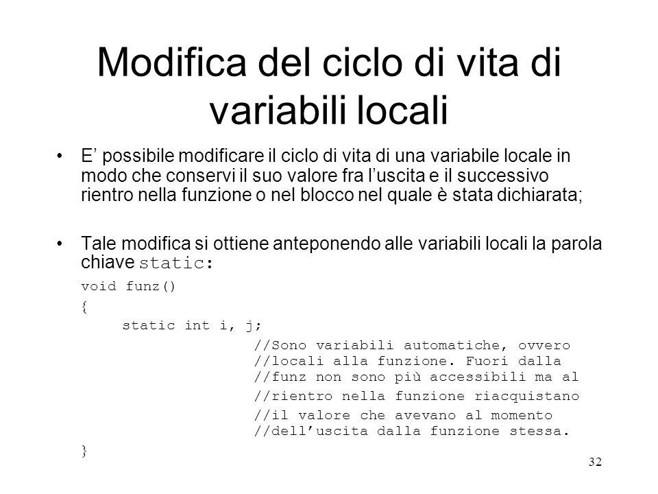 32 Modifica del ciclo di vita di variabili locali E possibile modificare il ciclo di vita di una variabile locale in modo che conservi il suo valore f
