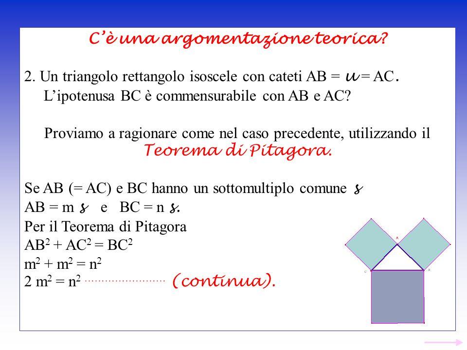 Cè una argomentazione teorica? 2. Un triangolo rettangolo isoscele con cateti AB = u = AC. Lipotenusa BC è commensurabile con AB e AC? Proviamo a ragi