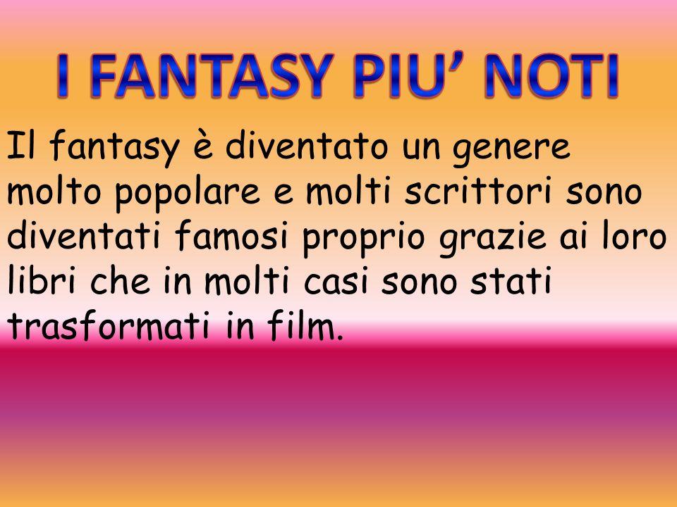 Il fantasy è diventato un genere molto popolare e molti scrittori sono diventati famosi proprio grazie ai loro libri che in molti casi sono stati tras