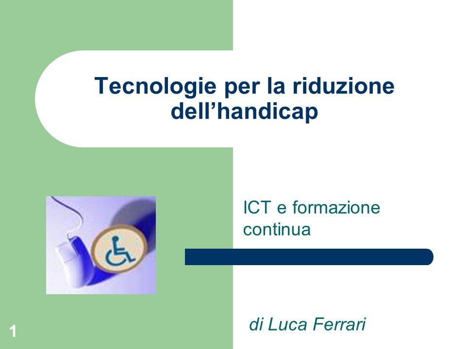 1 Tecnologie per la riduzione dellhandicap ICT e formazione continua di Luca Ferrari