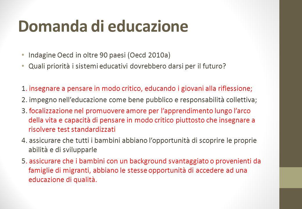 Domanda di educazione Indagine Oecd in oltre 90 paesi (Oecd 2010a) Quali priorità i sistemi educativi dovrebbero darsi per il futuro.