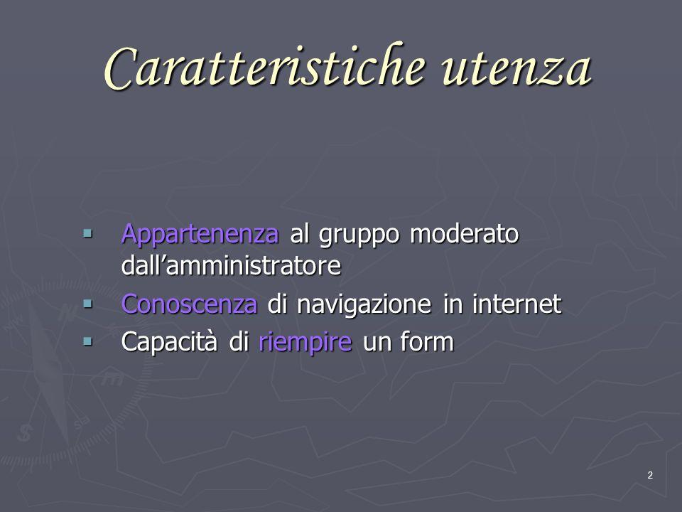 2 Caratteristiche utenza Appartenenza al gruppo moderato dallamministratore Appartenenza al gruppo moderato dallamministratore Conoscenza di navigazione in internet Conoscenza di navigazione in internet Capacità di riempire un form Capacità di riempire un form