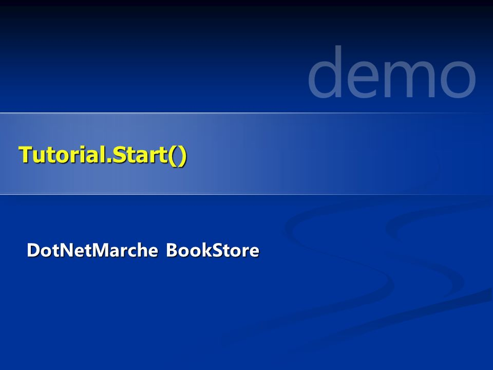 DotNetMarche BookStore Tutorial.Start()