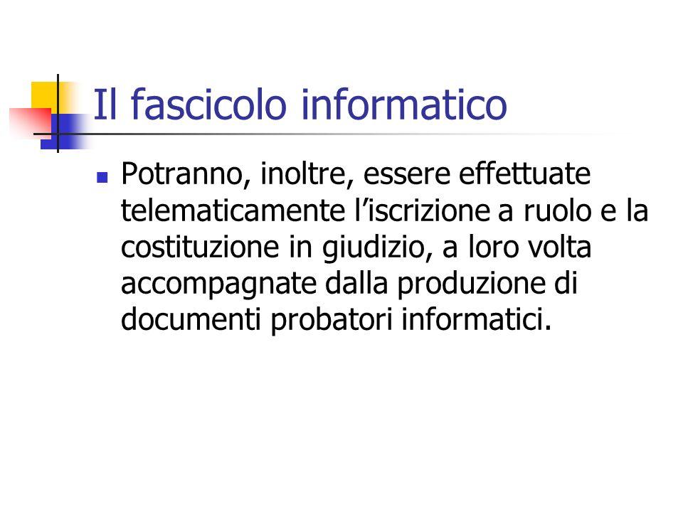 Il fascicolo informatico Potranno, inoltre, essere effettuate telematicamente liscrizione a ruolo e la costituzione in giudizio, a loro volta accompag