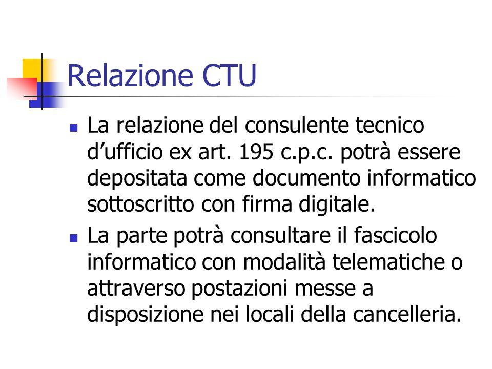 Relazione CTU La relazione del consulente tecnico dufficio ex art. 195 c.p.c. potrà essere depositata come documento informatico sottoscritto con firm