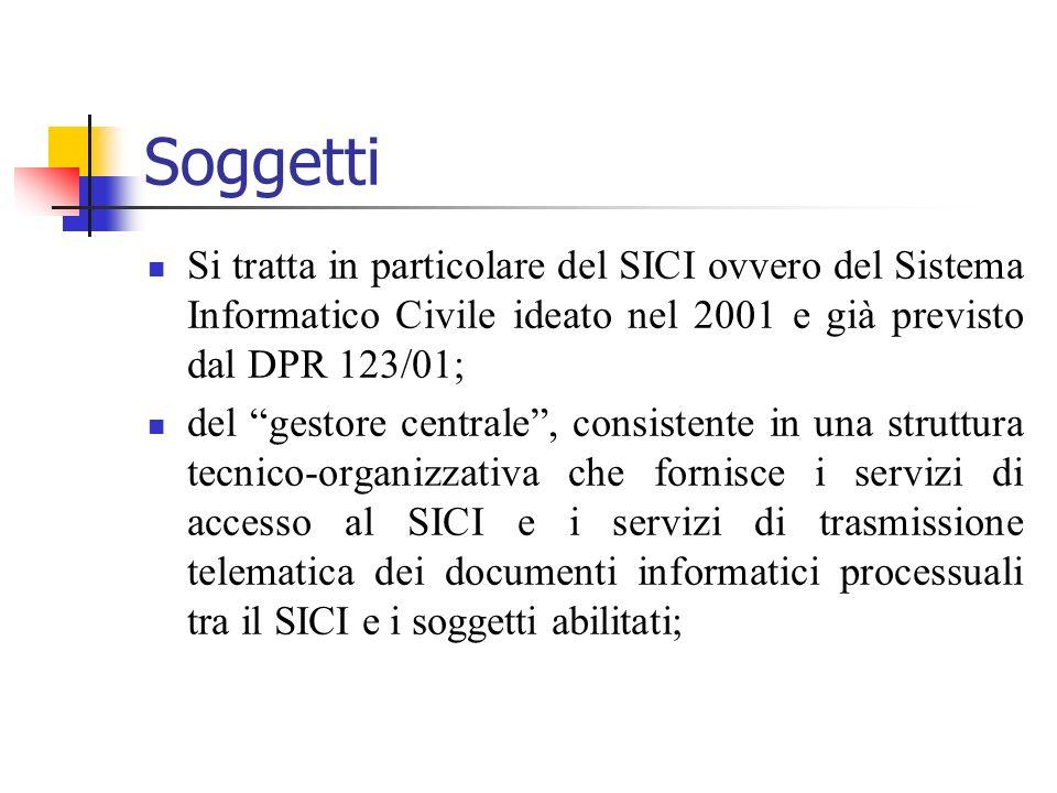Soggetti Si tratta in particolare del SICI ovvero del Sistema Informatico Civile ideato nel 2001 e già previsto dal DPR 123/01; del gestore centrale,