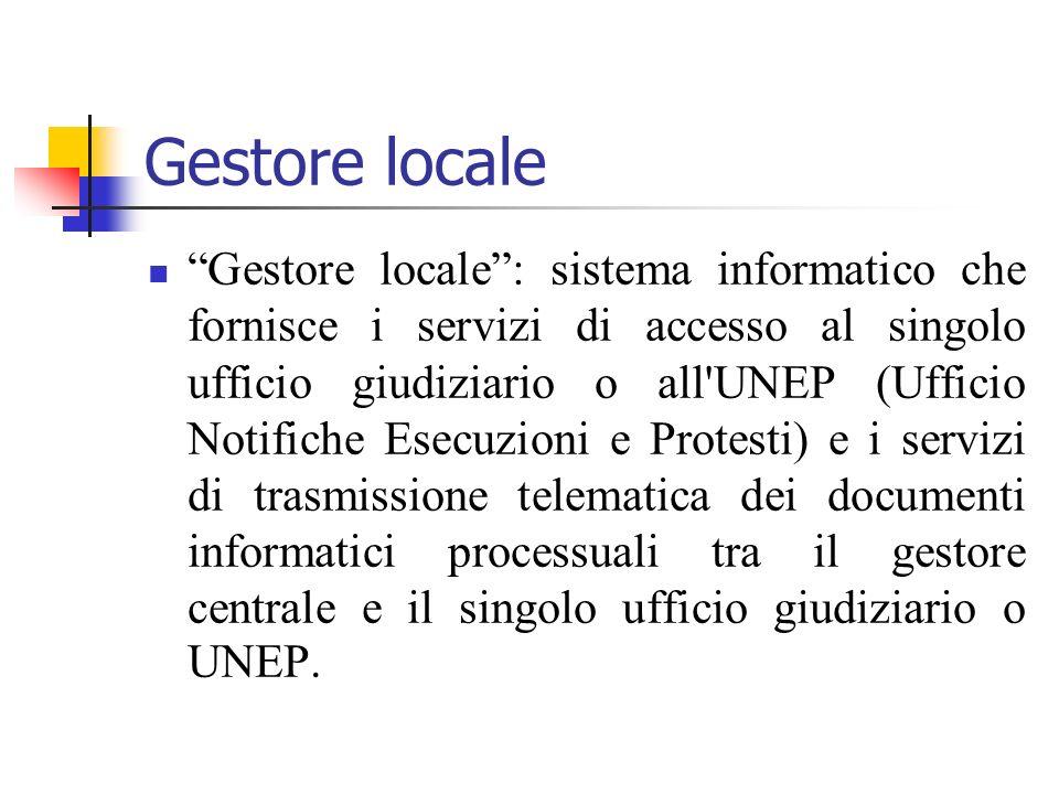 Gestore locale Gestore locale: sistema informatico che fornisce i servizi di accesso al singolo ufficio giudiziario o all'UNEP (Ufficio Notifiche Esec