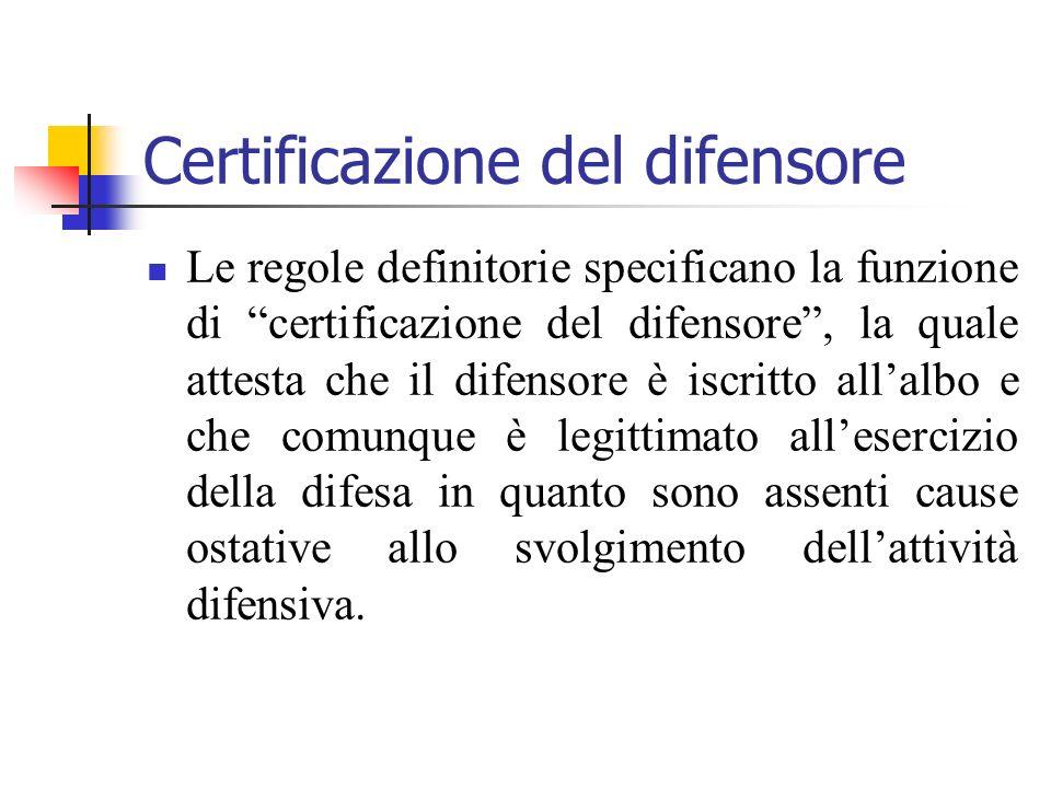 Certificazione del difensore Le regole definitorie specificano la funzione di certificazione del difensore, la quale attesta che il difensore è iscrit