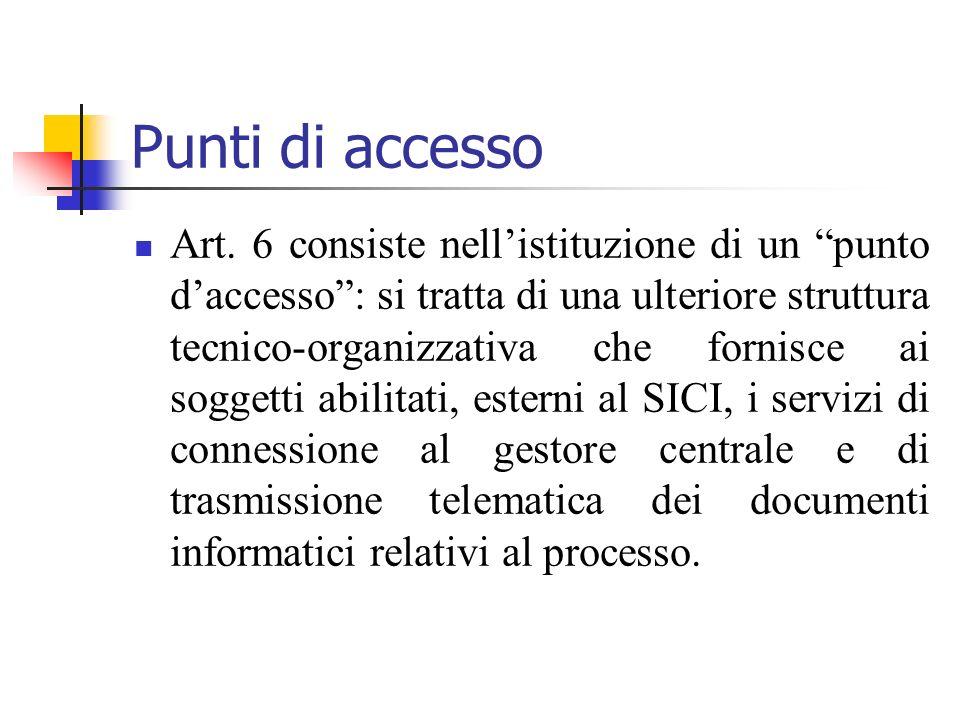 Punti di accesso Art. 6 consiste nellistituzione di un punto daccesso: si tratta di una ulteriore struttura tecnico-organizzativa che fornisce ai sogg