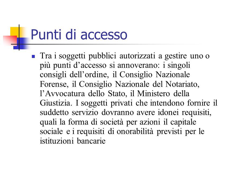 Punti di accesso Tra i soggetti pubblici autorizzati a gestire uno o più punti daccesso si annoverano: i singoli consigli dellordine, il Consiglio Naz