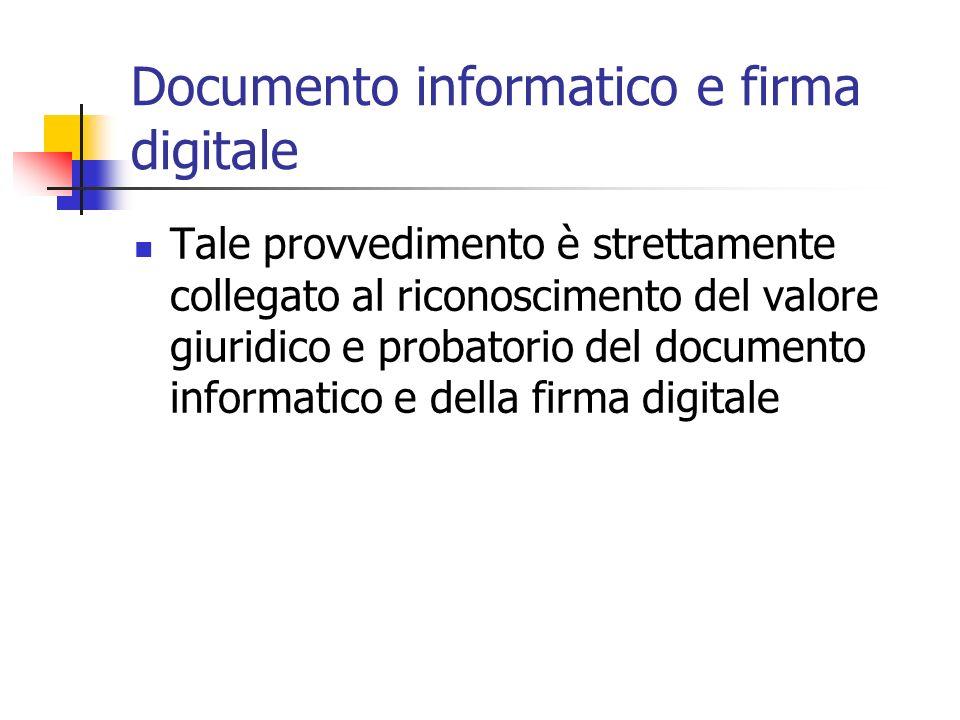 Documento informatico e firma digitale Tale provvedimento è strettamente collegato al riconoscimento del valore giuridico e probatorio del documento i