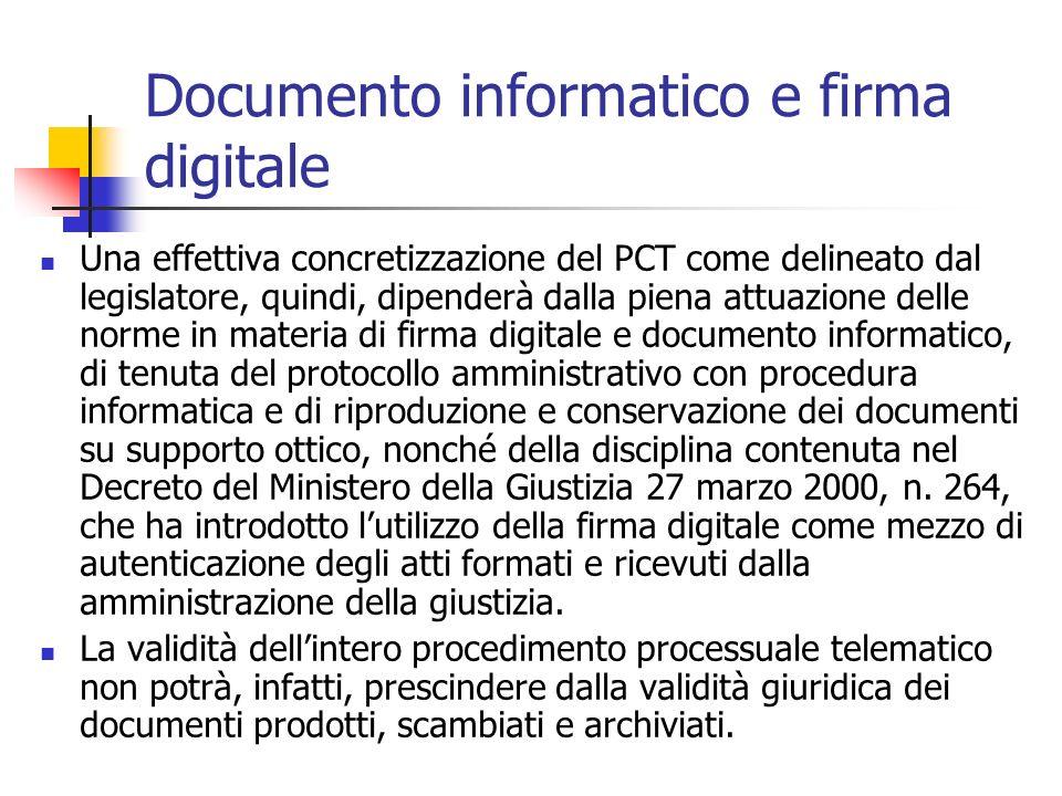 Documento informatico e firma digitale Una effettiva concretizzazione del PCT come delineato dal legislatore, quindi, dipenderà dalla piena attuazione