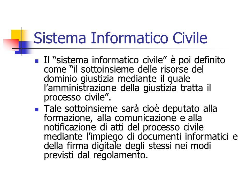 Sistema Informatico Civile Il sistema informatico civile è poi definito come il sottoinsieme delle risorse del dominio giustizia mediante il quale lam