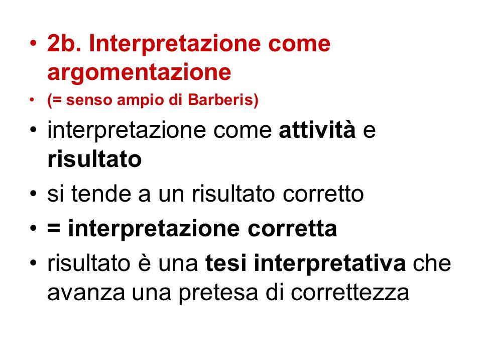2b. Interpretazione come argomentazione (= senso ampio di Barberis) interpretazione come attività e risultato si tende a un risultato corretto = inter